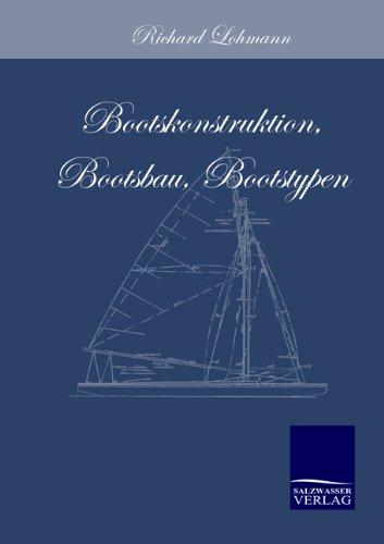 Bootskonstruktion, Bootsbau, Bootstypen: Eine Einführung in das Wesen von Segelboot und Segeljacht und eine Anleitung zum Verständnis der Konstruktion